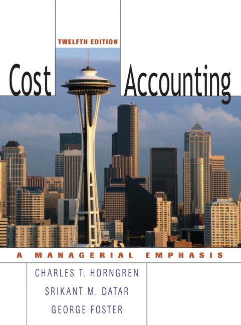 Cost Accounting: A Managerial Emphasis, 12th edition Charles T. Horngren, Srikant M. Datar, George M. Foster  Contents same as book with ISBN: 0131495380