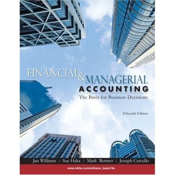 Financial & Managerial Accounting, 15th edition Jan Williams, Sue Haka, Mark Bettner, Joseph Carcello  ISBN-10: 0073379611 ISBN-13: 9780073379616