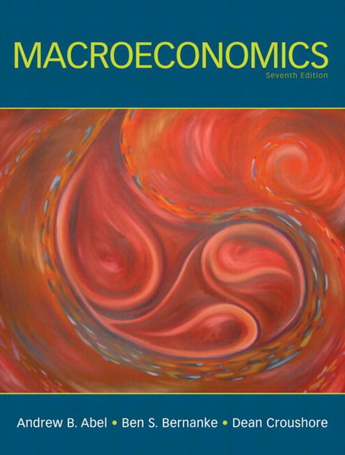 Macroeconomics, 7th Edition Andrew Abel, Ben Bernanke, Dean Croushore