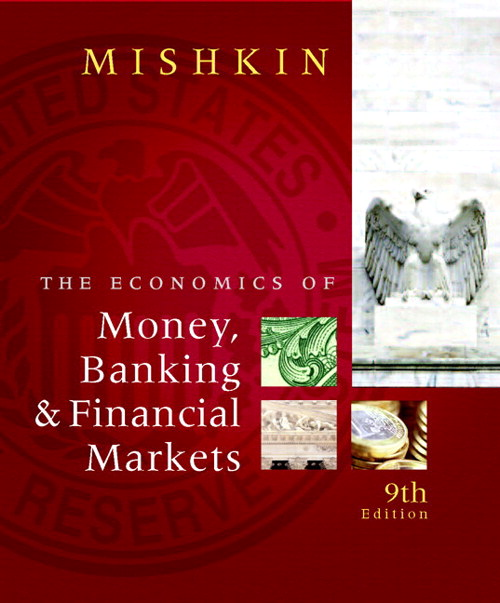 Economics of Money, Banking, and Financial Markets, 9th Edition Frederic S. Mishkin  ISBN-10: 0138002371 ISBN-13: 9780138002374