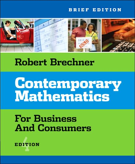 Contemporary Mathematics for Business and Consumers, Brief Edition Robert Brechner  ISBN-10: 0324304552 ISBN-13: 9780324304558