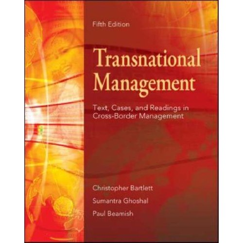 Transnational Management, 5th edition Christopher A. Bartlett, Sumantra Ghoshal, Paul W. Beamish  Contents same as book with US ISBN: 0073101729 Contents same as book with US ISBN-13: 9780073101729