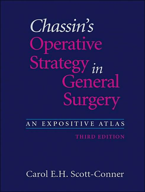 Chassin's Operative Strategy in General Surgery Carol E. Scott-Conner, Carol E. Scott-Conner (Editor), C. Henselmann (Illustrator)  Contents same as book with US ISBN: 0387952047 Contents same as book with US ISBN-13: 9780387952048 ISBN: 8181280938